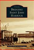 Bridging Saint John Harbour, Harold E. Wright and Joseph Goguen, 1467120103