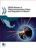 OECD review of telecommunications policy and regulation in Mexico, Organisation for Economic Co-operation and Development Staff, 9264060103