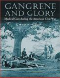Gangrene and Glory : Medical Care During the American Civil War, Freemon, Frank R., 0252070100