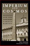 Imperium and Cosmos : Augustus and the Northern Campus Martius, Rehak, Paul, 0299220109