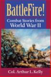 BattleFire! : Combat Stories from World War II, Kelly, Arthur L., 081319010X