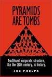 Pyramids Are Tombs : Traditional Corporate Structure, Phelps, Joe, 097150010X