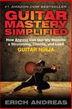Guitar Mastery Simplified, Erich Andreas, 148265010X