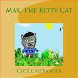 Max the Kitty Cat, Cecile Alexander, 1493540106