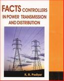 Facts Controllers in Power Transmission and Distribution, Padiyar, K. R., 1848290101