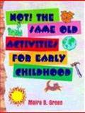NOT! the Same Old Activities for Early Childhood, Green, Moira D., 0766800105