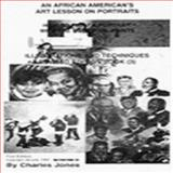 African American Art Ideas on How to Paint Your Fantasies Canvas with Oil Paints : Portraits of Today's Black Families, Jones, Charles, 0964350106