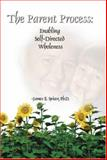 The Parent Process : Enabling Self-Directed Wholeness, Spicer, James E., 0977220109