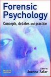 Forensic Psychology : Concepts, Debates and Practice, Adler, Joanna, 1843920107