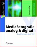 MediaFotografie - analog und digital : Begriffe, Techniken, Web, Walter, Thomas, 3540230106