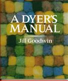 A Dyer's Manual, Goodwin, Jill, 0954440102