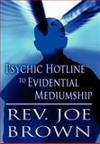 Psychic Hotline to Evidential Mediumship, Rev. Joe Brown, 1462690106