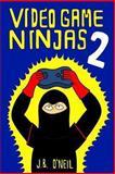 Video Game Ninjas 2, J. B. O'Neil, 1492220108