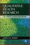 Qualitative Health Research : Creating a New Discipline, Morse, Janice M., 1611320100