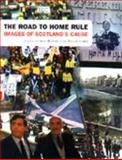 The Road to Home Rule : Images of Scottish Nationalism, Harvie, Christopher and Jones, Peter, 190293010X