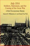 July 1914 : Soldiers, Statesmen, and the Coming of the Great War - A Brief Documentary History, Williamson, Samuel R., Jr. and Van Wyk, Russell, 0312120109