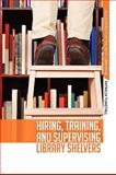 Hiring, Training, and Supervising Library Shelvers, Tunstall, Patricia, 0838910106