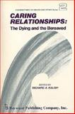Caring Relationships : The Dying and the Bereaved, Richard A. Kalish, 0895030101