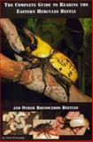 The Complete Guide to Rearing the Eastern Hercules Beetle : And other Rhinoceros Beetles, McMonigle, Orin A., 0980240107