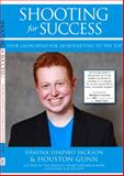 Shooting for Success : Your Launchpad for Skyrocketing to the Top, Houston Gunn, 0990690105