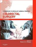 Colorectal Surgery : A Companion to Specialist Surgical Practice, Phillips, Robin K. S., 0702030104
