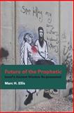 Future of the Prophetic : Israel's Ancient Wisdom Re-Presented, Ellis, Marc H., 145147010X