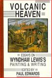 Volcanic Heaven : Essays on Wyndham Lewis, Lewis, Wyndham, 1574230107