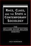 Race, Class and the State in Contemporary Sociology the William Julius Debates, Niemonen, Jack, 1588260100
