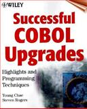 Successful COBOL Upgrades : Highlights and Programming Techniques, Chae, Young and Rogers, Steven, 0471330116