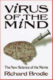 Virus of the Mind : The New Science of the Meme, Brodie, Richard, 0963600117