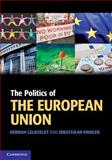 The Politics of the European Union, Lelieveldt, Herman and Princen, Sebastiaan, 0521740118