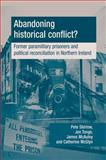 Abandoning Historical Conflict? : Former Paramilitary Prisoners and Political Reconciliation in Northern Ireland, Mcauley, Shirlow Tonge and McAuley, James, 0719080118