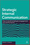 Strategic Internal Communication : How to Build Employee Engagement and Performance, Cowan, David, 0749470119