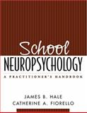 School Neuropsychology : A Practitioner's Handbook, Hale, James B. and Fiorello, Catherine A., 1593850115