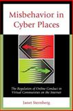 Misbehavior in Cyber Places : The Regulation of Online Conduct in Virtual Communities on the Internet, Sternberg, Janet, 0761860118
