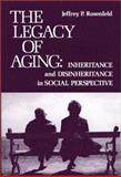 The Legacy of Aging : Inheritance and Disinheritance in Social Perspective, Rosenfeld, Jeffrey P., 0893910112