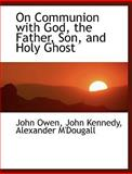 On Communion with God, the Father, Son, and Holy Ghost, John Owen and John Kennedy, 1140620118