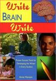 Write Brain Write : Proven Success Tools for Developing the Writer in Every Student, Hanson, Anne, 1890460117