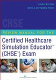 Review Manual for the Certified Healthcare Simulation EducatorTM (CHSETM) Exam, Linda Wilson and Ruth A. Wittmann-Price, 0826120113