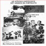 An African American's Art Lesson on Portraits : How to Paint a Portrait with the Use of Oil Paint, Jones, Charles, 0964350114