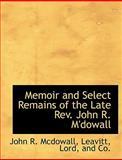 Memoir and Select Remains of the Late Rev John R M'Dowall, John R. Mcdowall and John R. McDowall, 1140610112