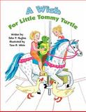 A Wish for Little Tommy Turtle, John P. Hughes, 1462600115