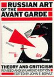 Russian Art of the Avant Garde : Theory and Criticism, 1902-1934, Bowlt, John E., 0500610118