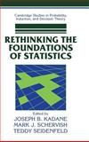 Rethinking the Foundations of Statistics, Kadane, Joseph B. and Schervish, Mark J., 0521640113