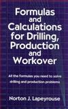 Formulas and Calculations for Drilling, Production and Workover, Lapeyrouse, Norton J., 0884150119