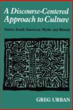 A Discourse-Centered Approach to Culture : Native South American Myths and Rituals, Urban, Greg, 158736011X