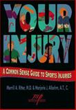 Your Injury : A Common Sense Guide to Sports Injuries, Ritter, Merrill A. and Albohm, Marjorie J., 1570280118