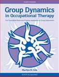 Group Dynamics in Occupational Therapy : The Theoretical Basis and Practice Application of Group Intervention, Cole, Marilyn B., 1617110116