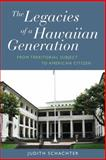 The Legacies of a Hawaiian Generation : From Territorial Subject to American Citizen, Schachter, Judith, 1782380116