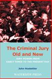 The Criminal Jury Old and New : Jury Power from Early Times to the Present Day, Hostettler, John, 1904380115